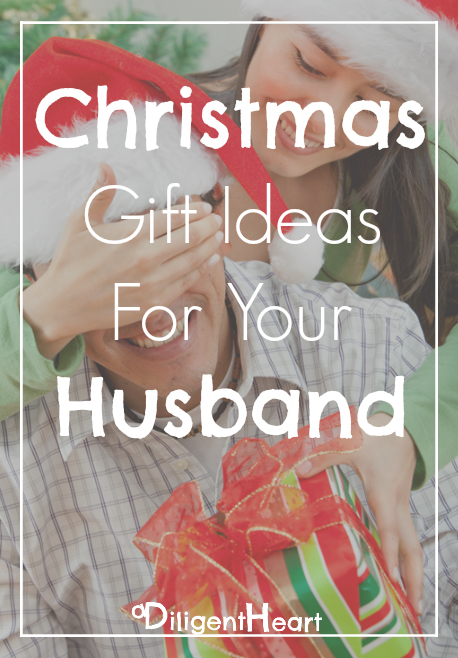 Christmas Gift Ideas For Your Husband - A Diligent Heart