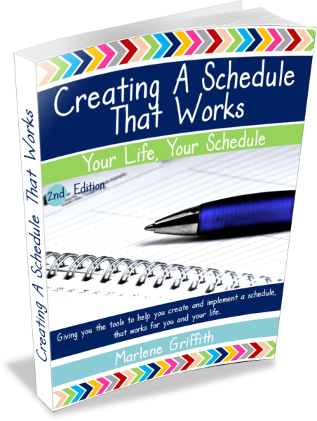 Creating A Schedule That Works. Your LIfe, Your Schedule. By Marlene Griffith