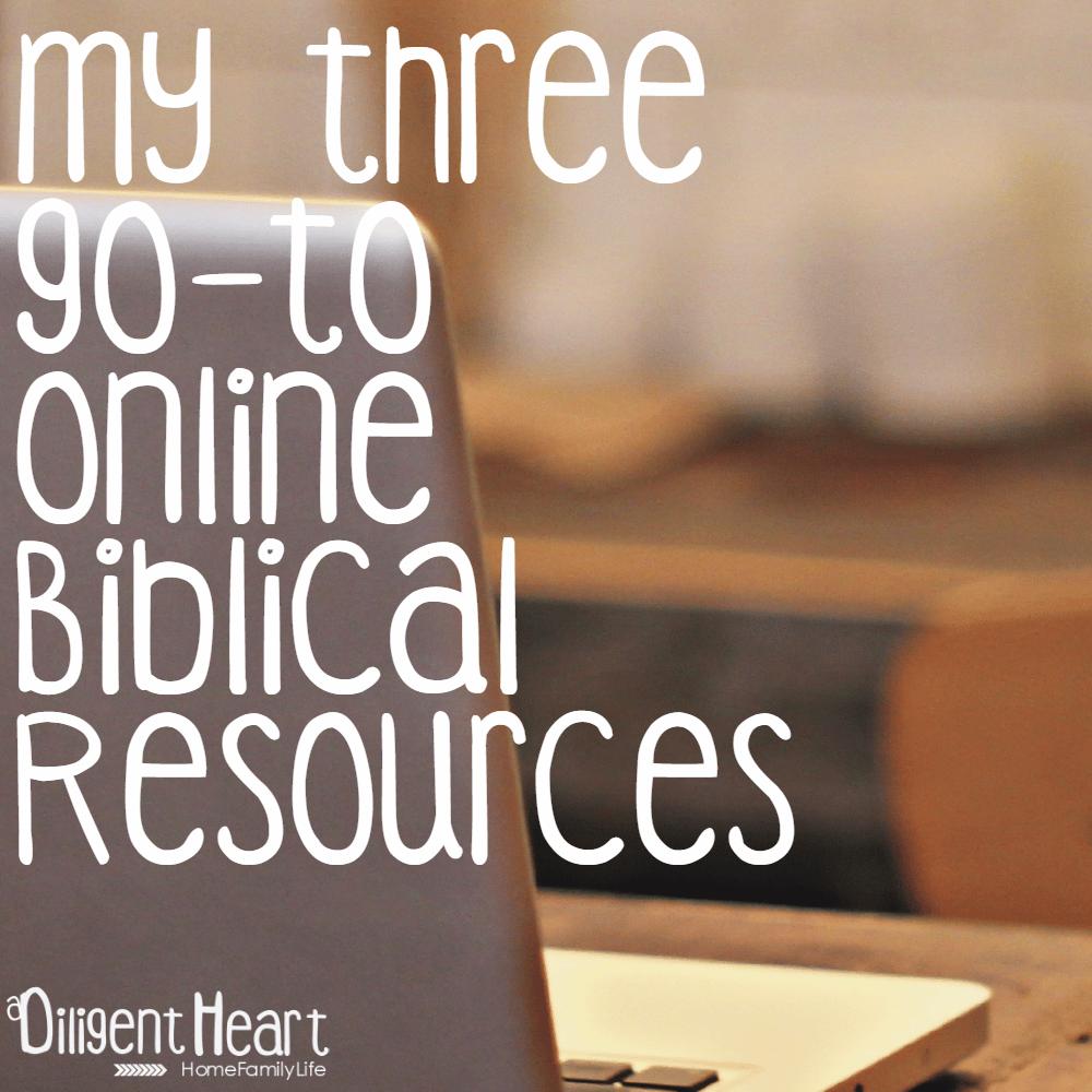 My three  go-to  Online  BIblical Resources I adiligentheart.com