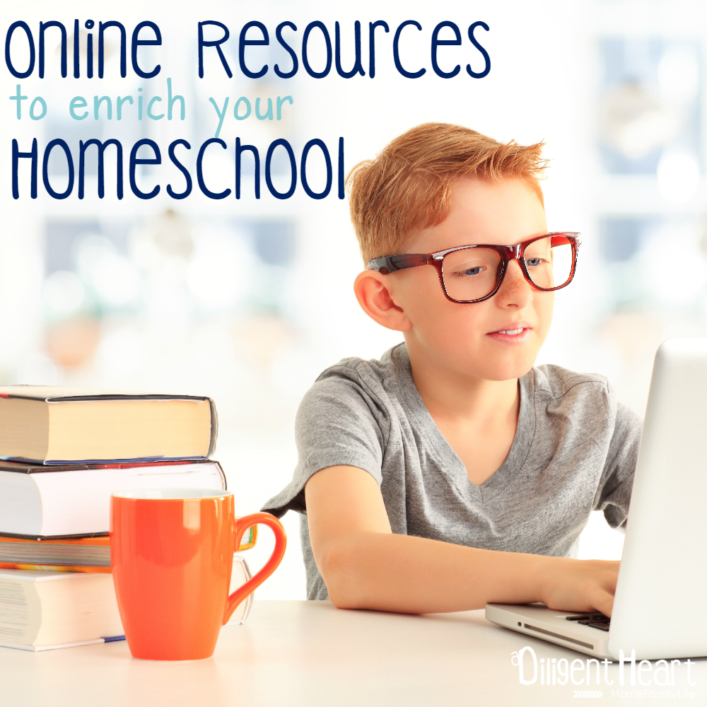 Online Resources to enrich your Homeschool A Diligent Heart