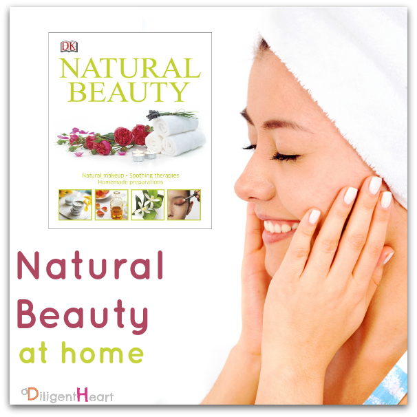Natural Beauty at HomeI Natural Beauty Book I adiligentheart.com