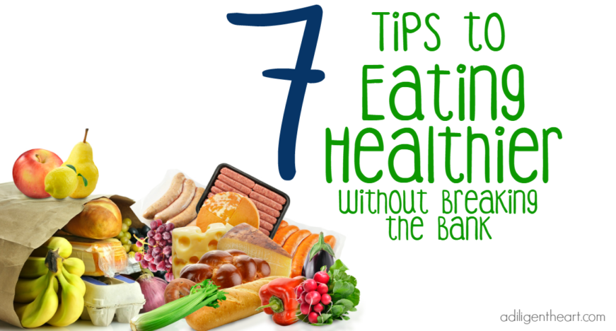 7 Tips To Eating Healthier Without Breaking The Bank