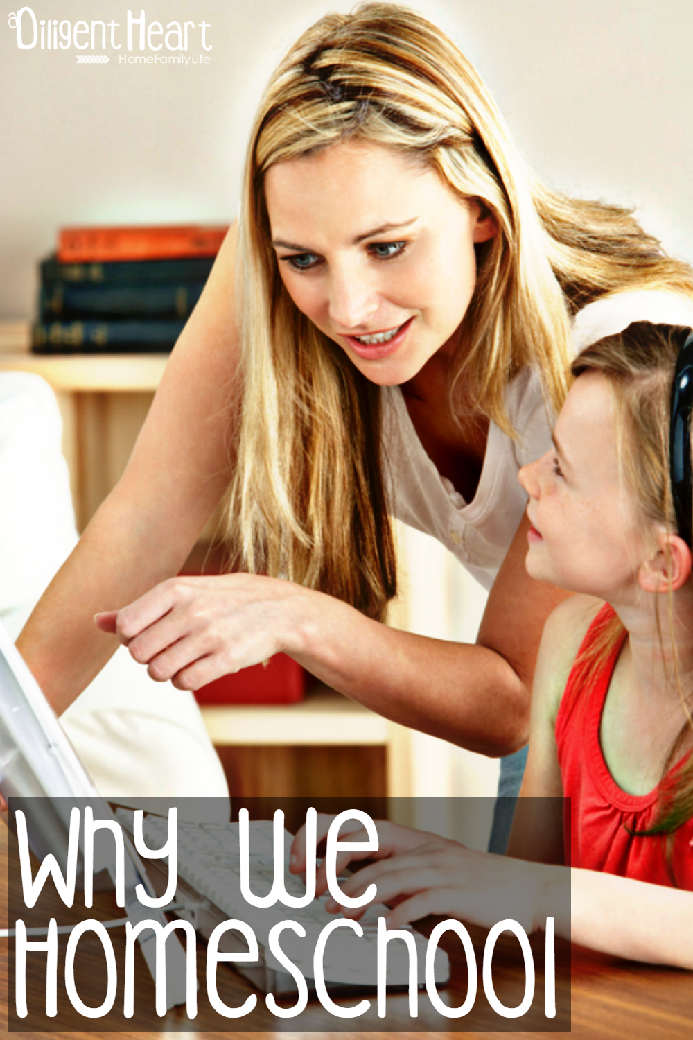 IN which I share a few of our reasons to choose homeschooling for our family. Why We Homeschool I adiligentheart.com