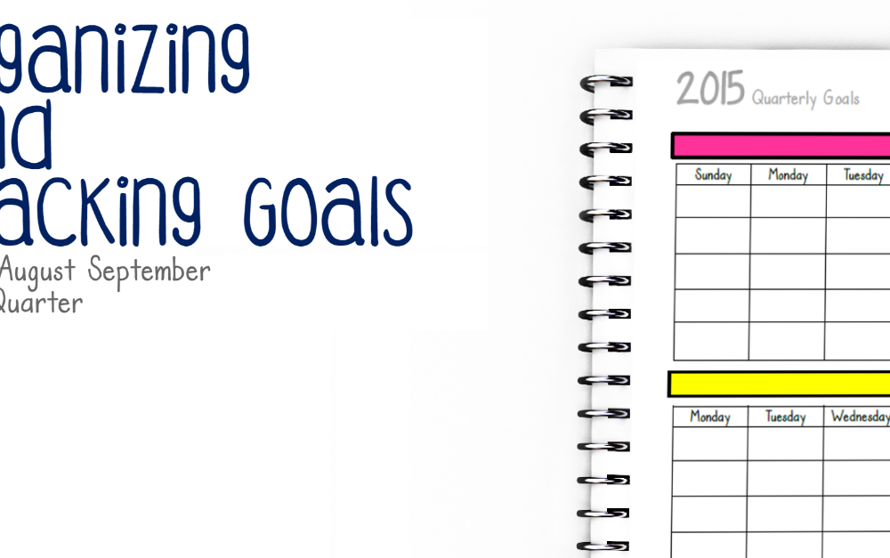Organizing and Tracking Goals: 3rd Quarter 2015