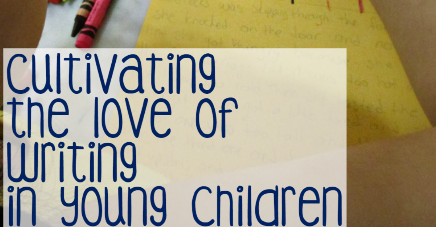 Cultivating The Love Of Writing in Young Children