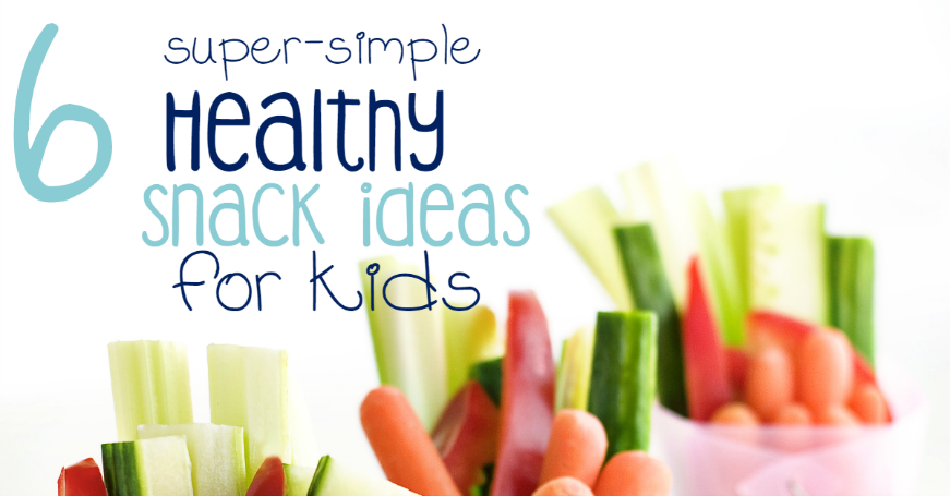 6 Super-Simple Healthy Snack Ideas For Kids