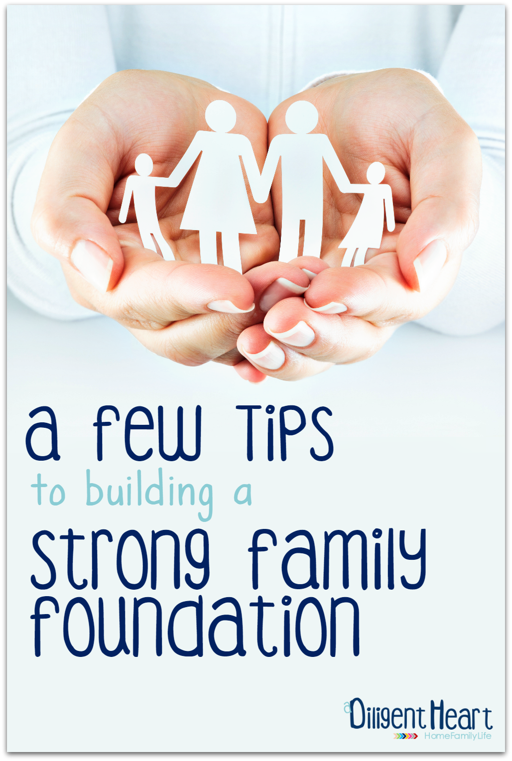 Looking for some tips to help you build a strong family foundation? I'm sharing a few of my personal tried-and-true tips!| adiligentheart.com