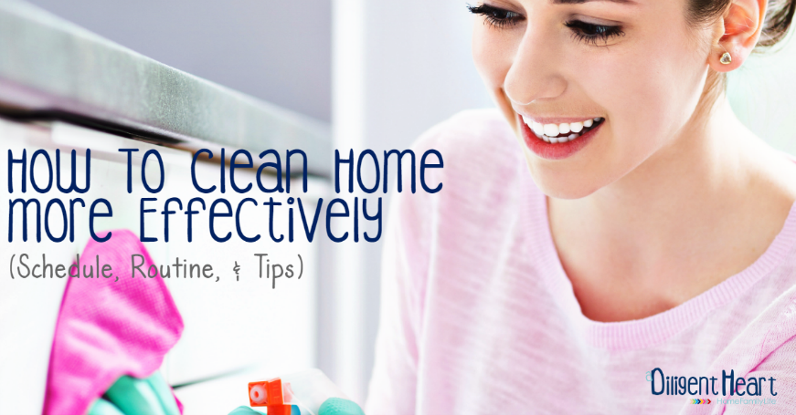 How To Clean Home More Effectively (Schedule, Routine, and Tips)