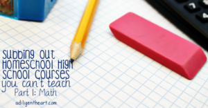 Subbing out Homeschool High School Courses You Can't Teach Part 1: Math