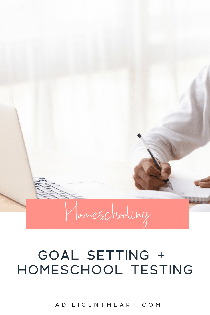 Goal Setting + Homeschool Testing