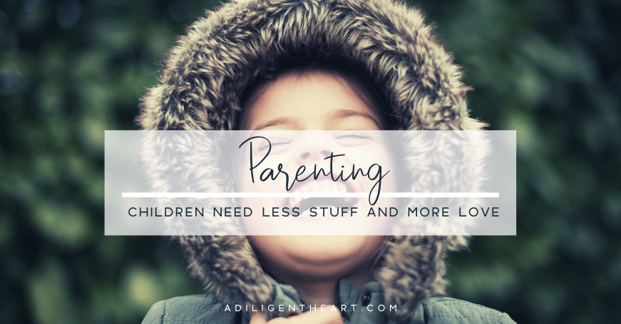 Children Need Less Stuff and More Love