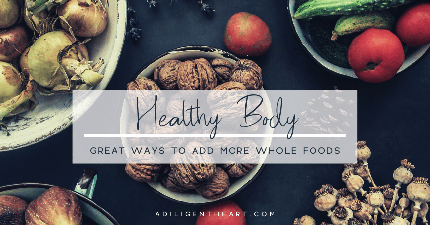 Great Ways to Add More Whole Foods to Your Diet