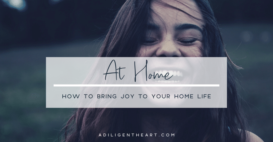 How to Bring Joy to Your Home Life