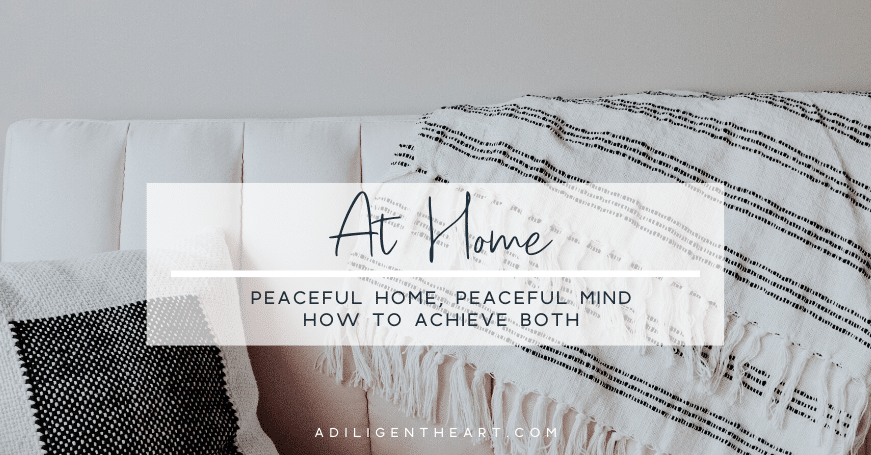 Peaceful Home, Peaceful Mind: How to Achieve Both