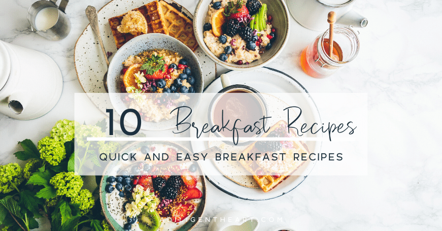 10 Quick and Easy Breakfast Recipes to Get You Out the Door
